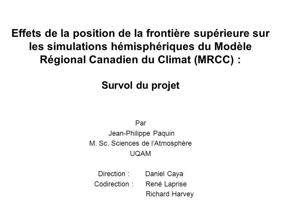 Effets de la position de la frontière supérieure sur les simulations hémisphériques du Modèle Régional Canadien du Climat (MRCC) : Survol du projet Par Jean-Philippe Paquin M.
