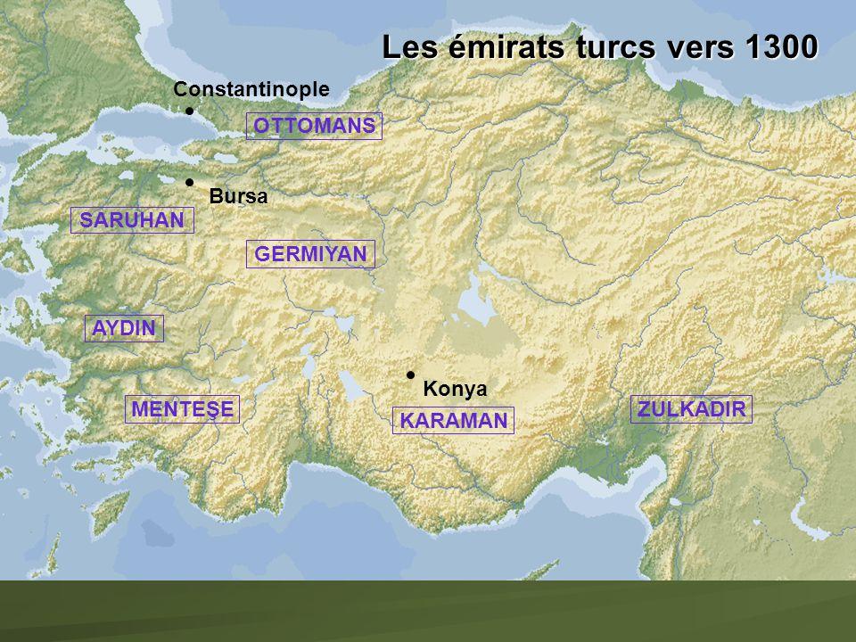 Constantinople Bursa Konya OTTOMANS KARAMAN ZULKADIR GERMIYAN AYDIN MENTEŞE Les émirats turcs vers 1300 SARUHAN