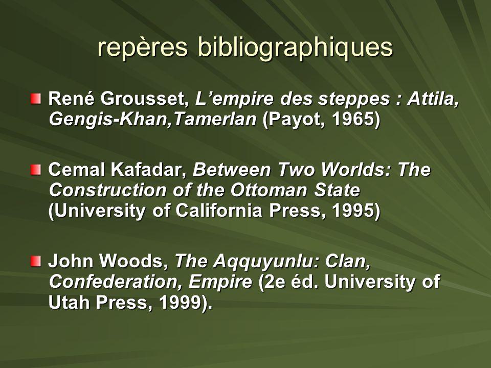 repères bibliographiques René Grousset, Lempire des steppes : Attila, Gengis-Khan,Tamerlan (Payot, 1965) Cemal Kafadar, Between Two Worlds: The Constr