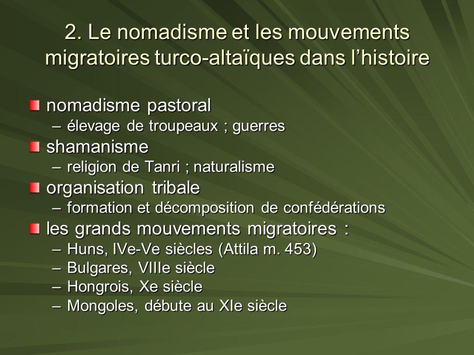 2. Le nomadisme et les mouvements migratoires turco-altaïques dans lhistoire nomadisme pastoral –élevage de troupeaux ; guerres shamanisme –religion d