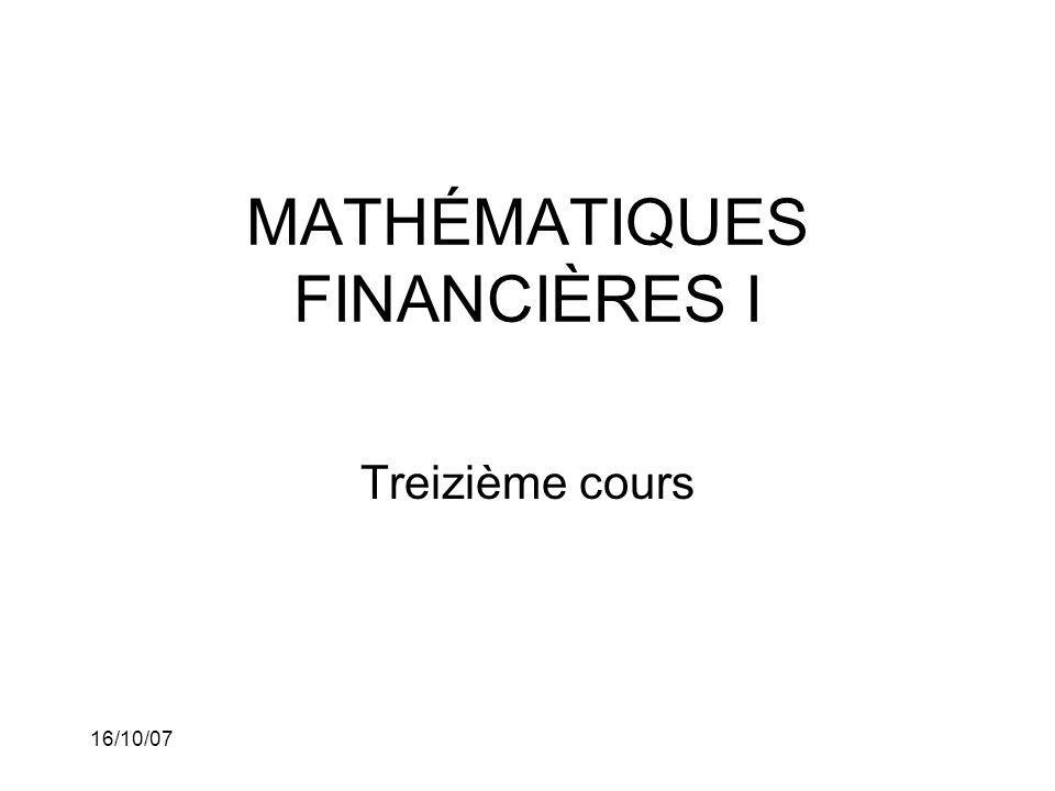 16/10/07 MATHÉMATIQUES FINANCIÈRES I Treizième cours
