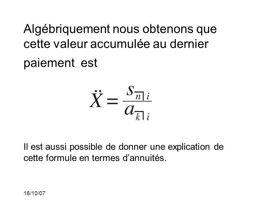 16/10/07 Algébriquement nous obtenons que cette valeur accumulée au dernier paiement est Il est aussi possible de donner une explication de cette formule en termes dannuités.