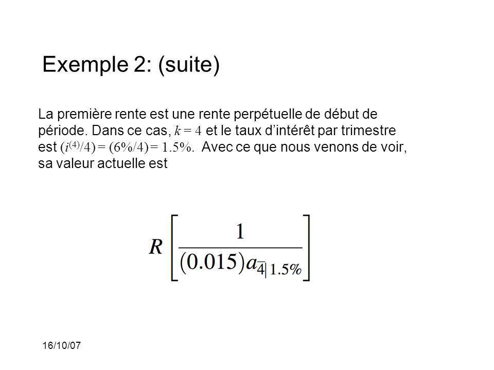 16/10/07 Exemple 2: (suite) La première rente est une rente perpétuelle de début de période.