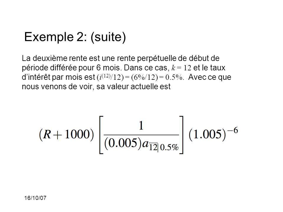 16/10/07 Exemple 2: (suite) La deuxième rente est une rente perpétuelle de début de période différée pour 6 mois.