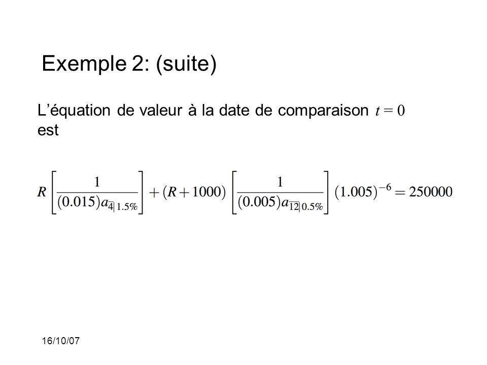 16/10/07 Exemple 2: (suite) Léquation de valeur à la date de comparaison t = 0 est