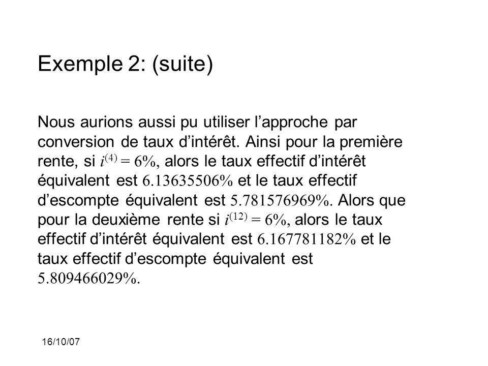 16/10/07 Exemple 2: (suite) Nous aurions aussi pu utiliser lapproche par conversion de taux dintérêt.