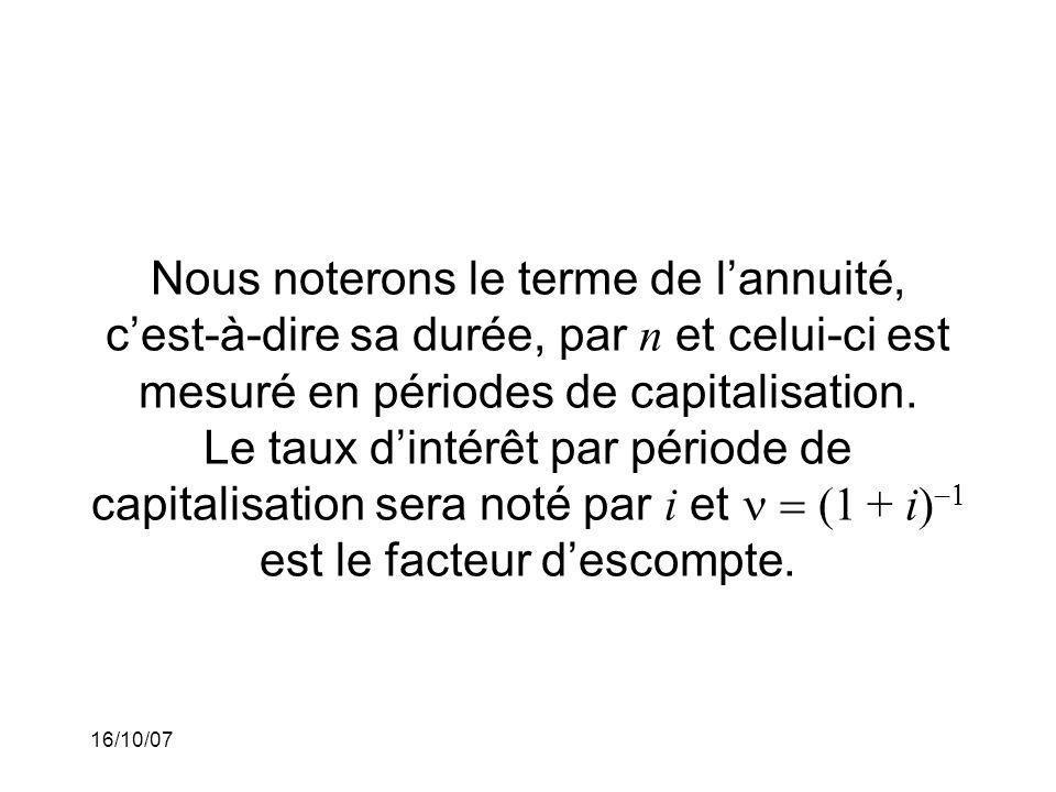 16/10/07 Nous noterons le terme de lannuité, cest-à-dire sa durée, par n et celui-ci est mesuré en périodes de capitalisation.