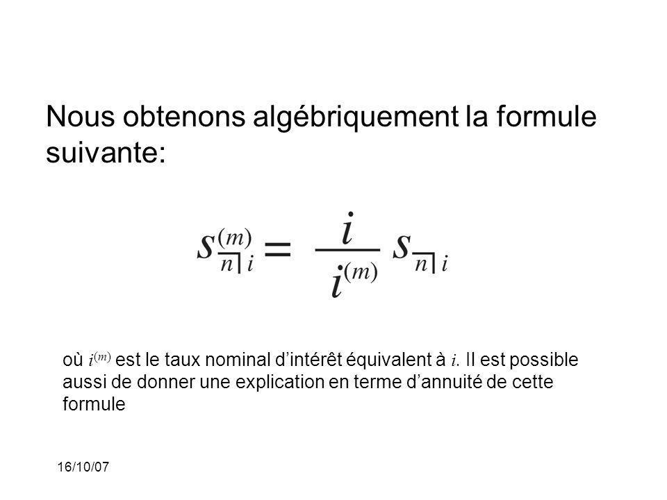 16/10/07 Nous obtenons algébriquement la formule suivante: où i (m) est le taux nominal dintérêt équivalent à i.