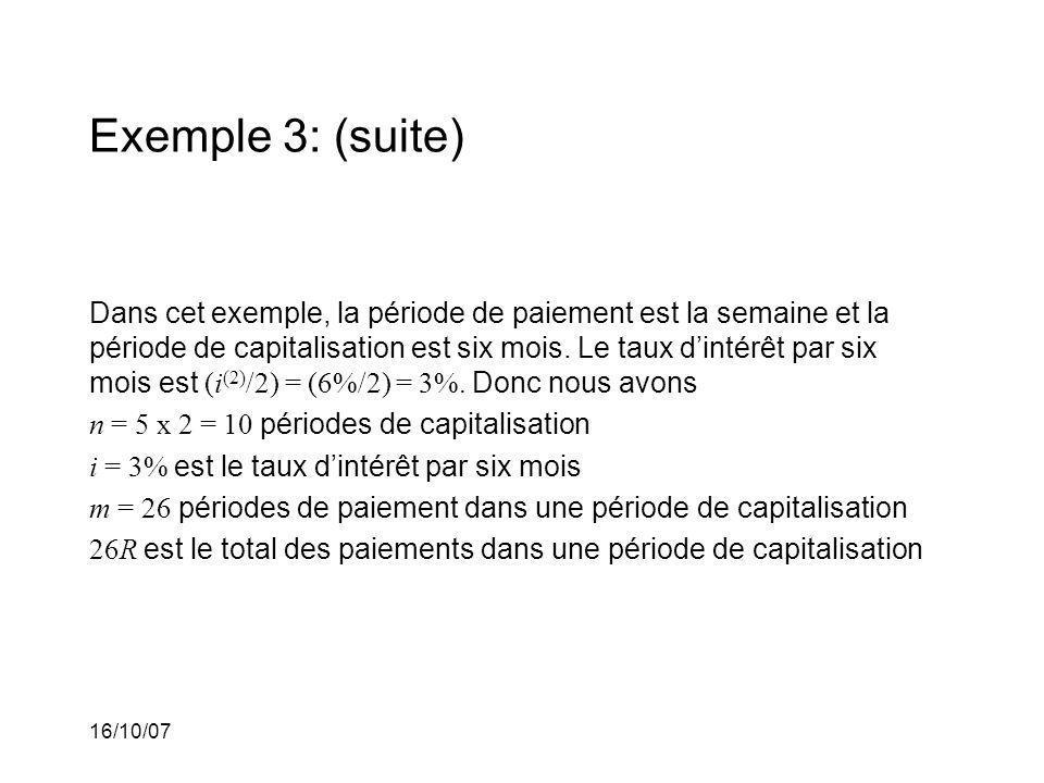16/10/07 Exemple 3: (suite) Dans cet exemple, la période de paiement est la semaine et la période de capitalisation est six mois.