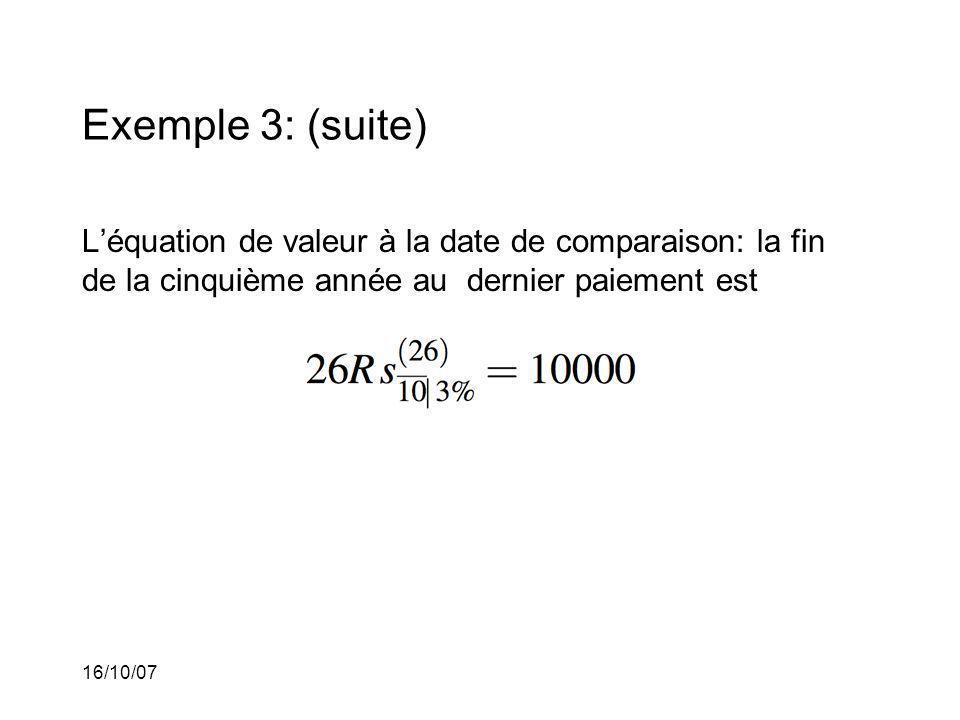 16/10/07 Exemple 3: (suite) Léquation de valeur à la date de comparaison: la fin de la cinquième année au dernier paiement est