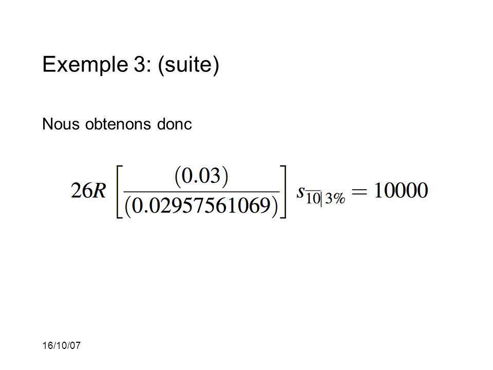 16/10/07 Exemple 3: (suite) Nous obtenons donc