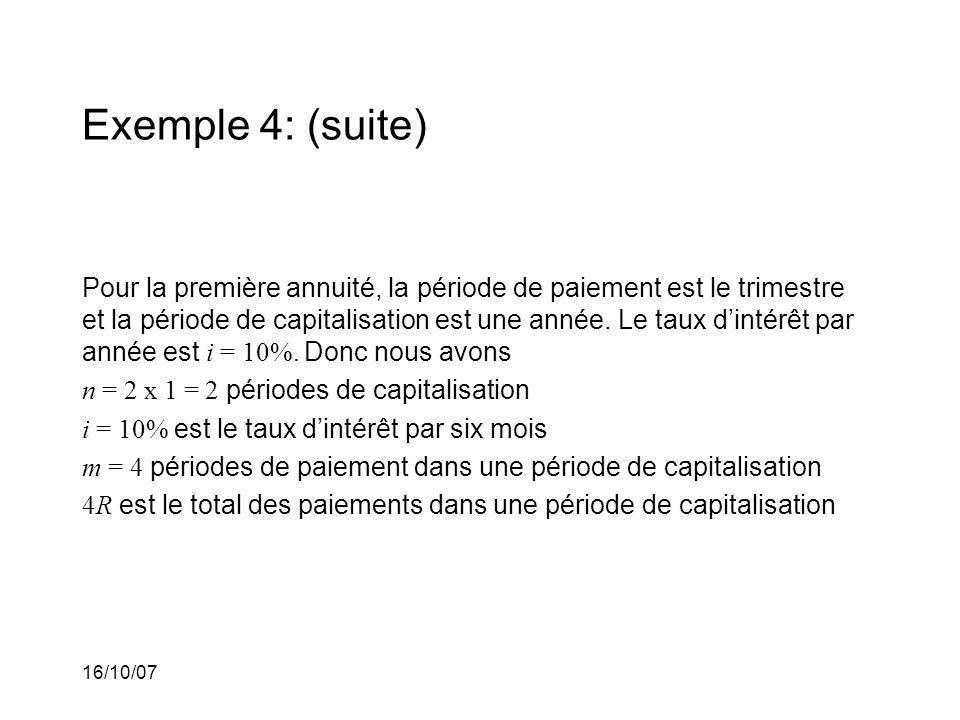 16/10/07 Exemple 4: (suite) Pour la première annuité, la période de paiement est le trimestre et la période de capitalisation est une année.