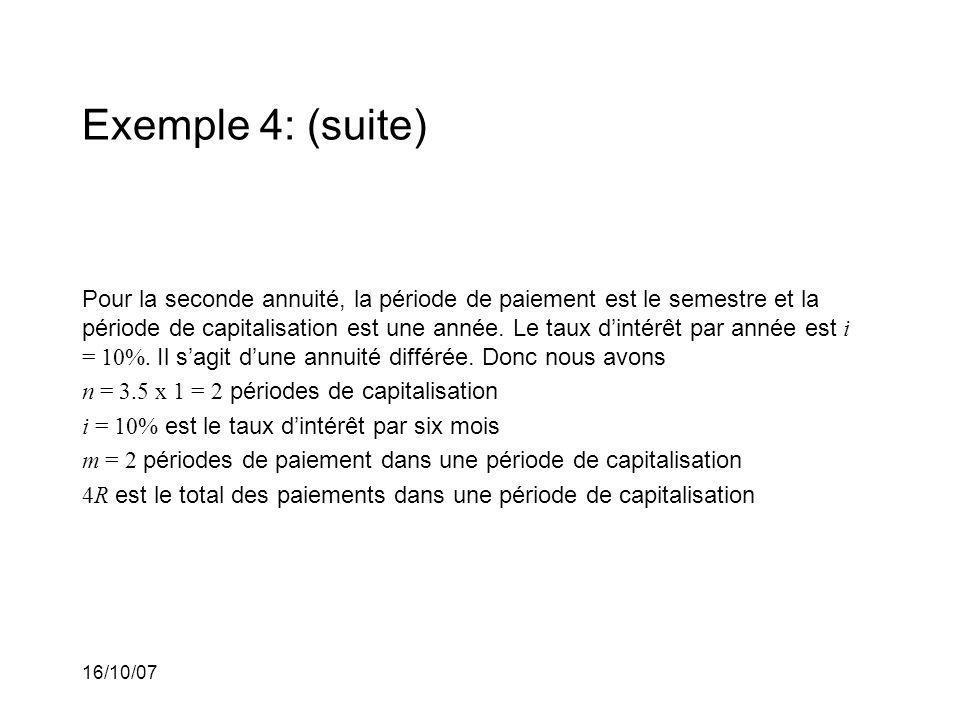 16/10/07 Exemple 4: (suite) Pour la seconde annuité, la période de paiement est le semestre et la période de capitalisation est une année.