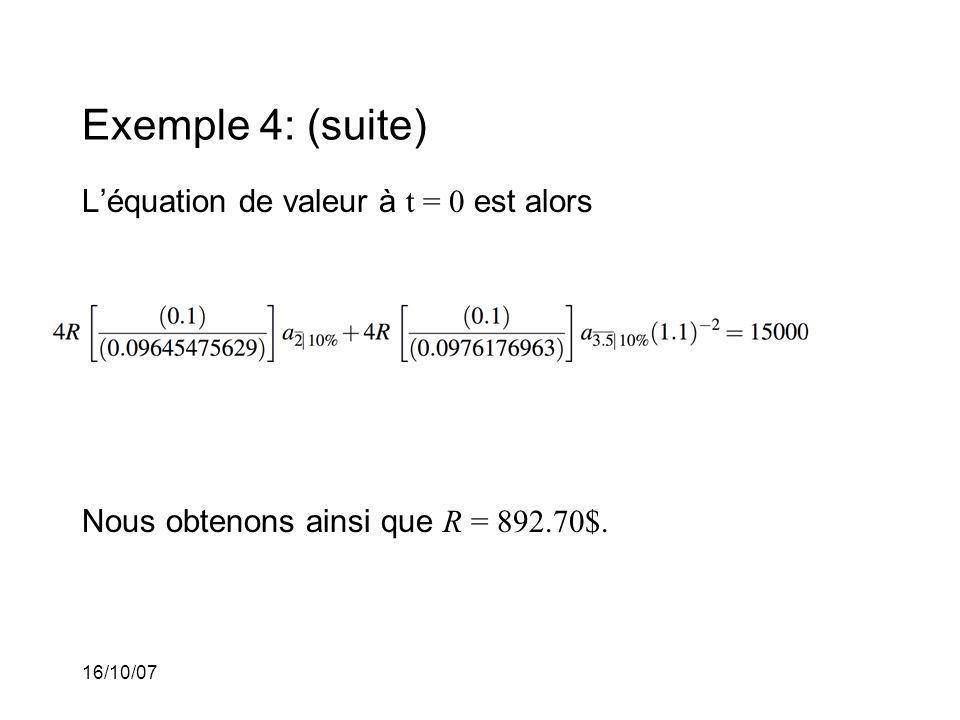 16/10/07 Exemple 4: (suite) Léquation de valeur à t = 0 est alors Nous obtenons ainsi que R = 892.70$.