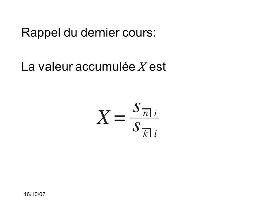 16/10/07 Rappel du dernier cours: La valeur accumulée X est