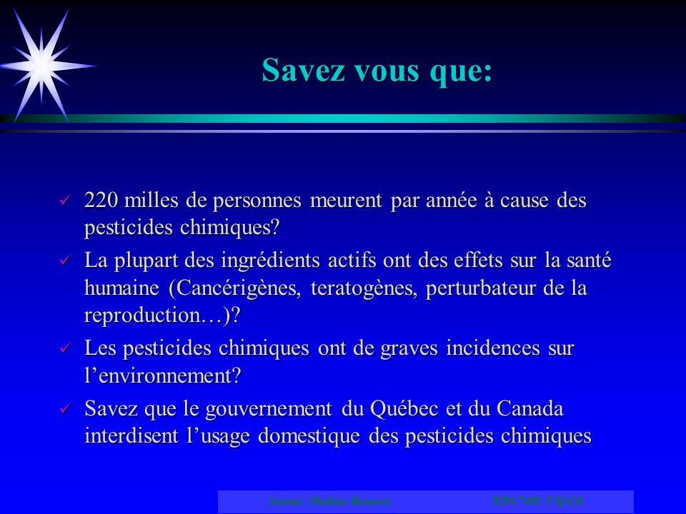 Auteur: Mathias Kouassi EDU7492 UQAM Savez vous que: 220 milles de personnes meurent par année à cause des pesticides chimiques? La plupart des ingréd