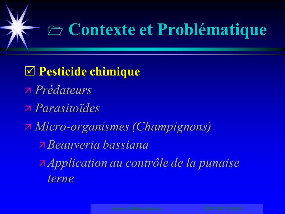 Auteur: Mathias Kouassi EDU7492 UQAM Contexte et Problématique Pesticide chimique Pesticide chimique ä Prédateurs ä Parasitoïdes ä Micro-organismes (C