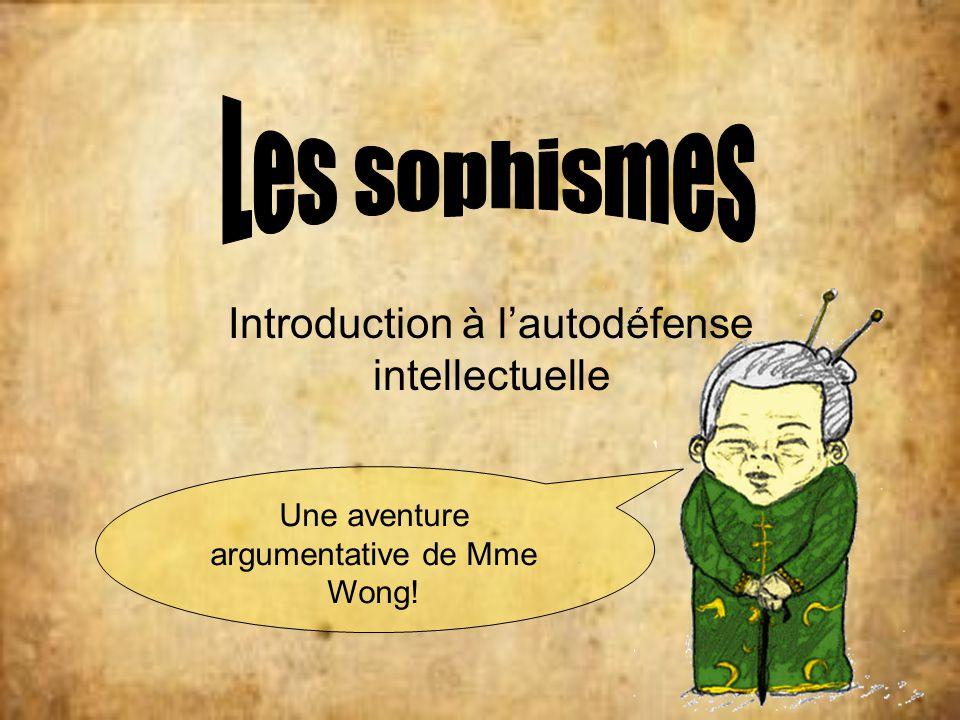 Introduction à lautodéfense intellectuelle Une aventure argumentative de Mme Wong!