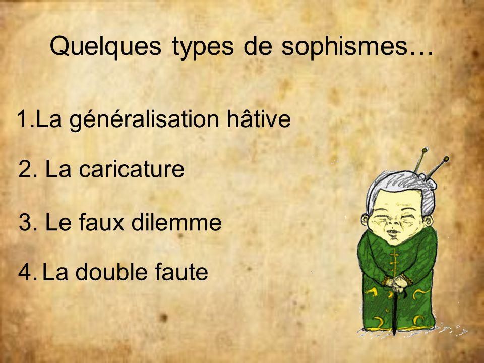 Quelques types de sophismes… 1.La généralisation hâtive 2. La caricature 3. Le faux dilemme 4. La double faute