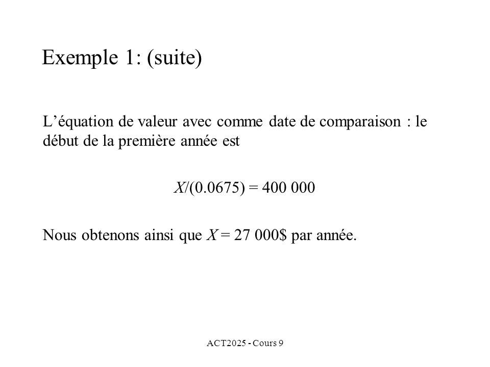 ACT2025 - Cours 9 Léquation de valeur avec comme date de comparaison : le début de la première année est X/(0.0675) = 400 000 Nous obtenons ainsi que X = 27 000$ par année.