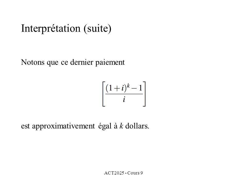 ACT2025 - Cours 9 Notons que ce dernier paiement est approximativement égal à k dollars.