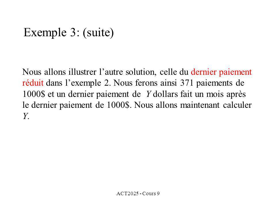 ACT2025 - Cours 9 Nous allons illustrer lautre solution, celle du dernier paiement réduit dans lexemple 2.