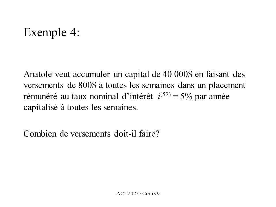 ACT2025 - Cours 9 Anatole veut accumuler un capital de 40 000$ en faisant des versements de 800$ à toutes les semaines dans un placement rémunéré au taux nominal dintérêt i (52) = 5% par année capitalisé à toutes les semaines.
