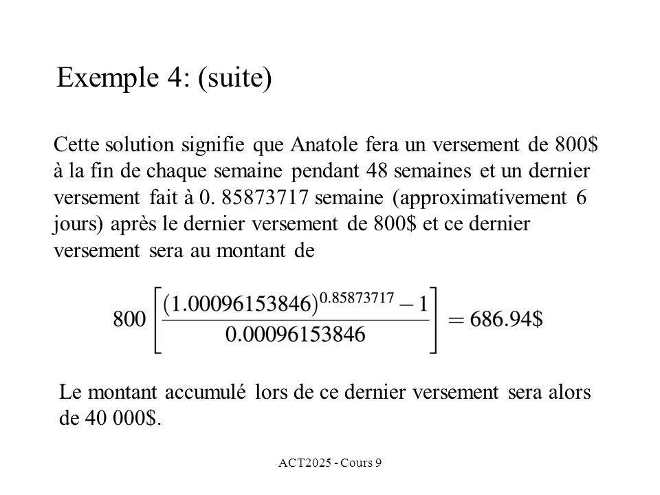 ACT2025 - Cours 9 Cette solution signifie que Anatole fera un versement de 800$ à la fin de chaque semaine pendant 48 semaines et un dernier versement fait à 0.