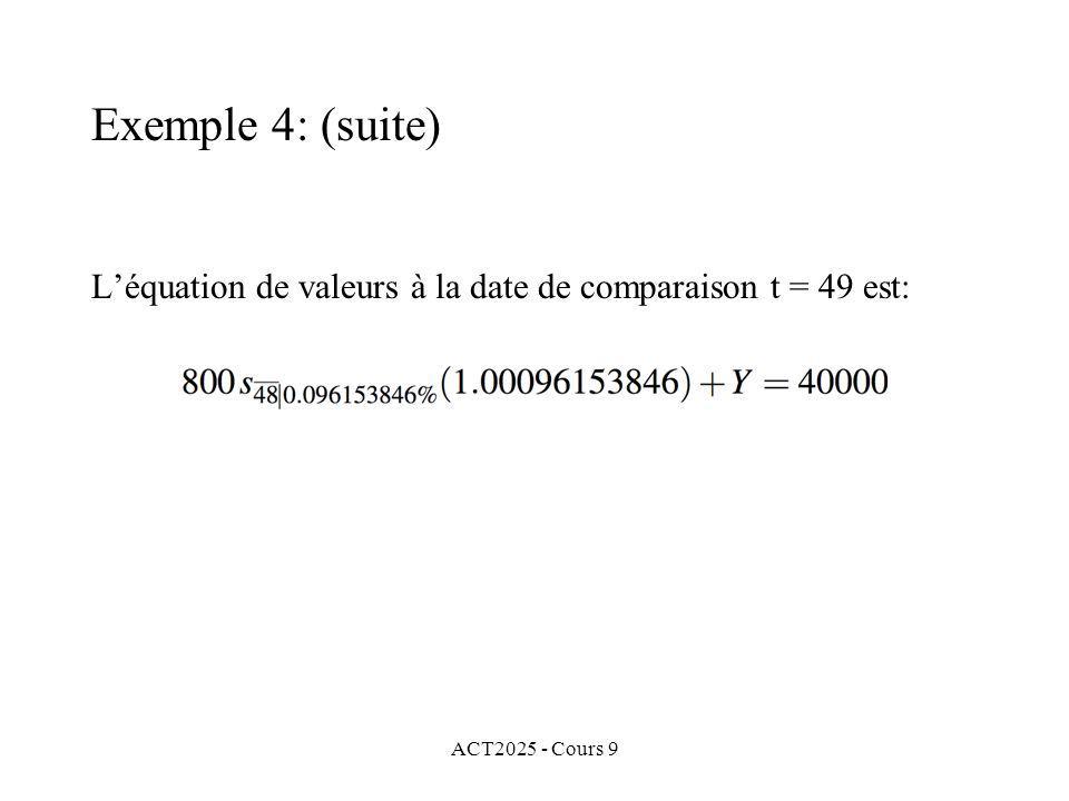 ACT2025 - Cours 9 Léquation de valeurs à la date de comparaison t = 49 est: Exemple 4: (suite)