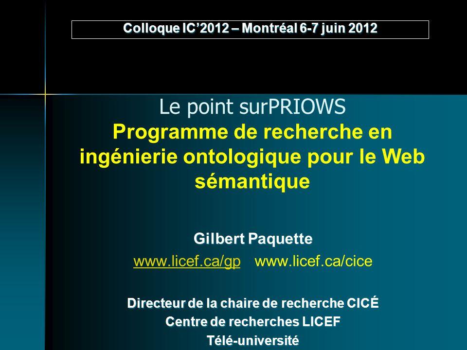 Le point surPRIOWS Programme de recherche en ingénierie ontologique pour le Web sémantique Gilbert Paquette www.licef.ca/gpwww.licef.ca/gp www.licef.c