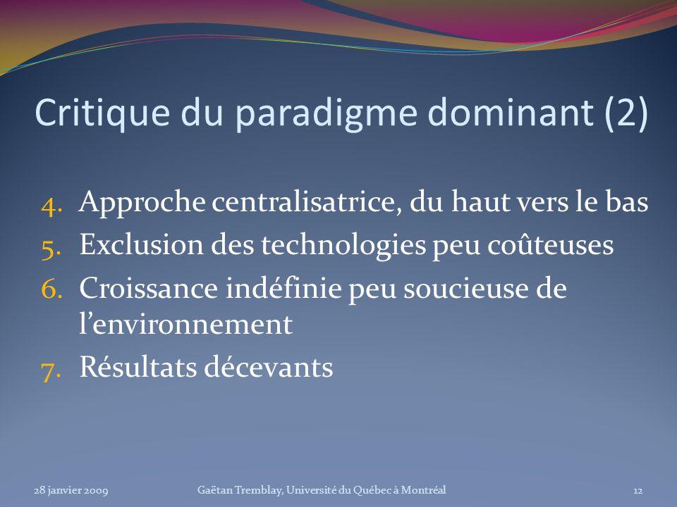 Critique du paradigme dominant (2) 4. Approche centralisatrice, du haut vers le bas 5. Exclusion des technologies peu coûteuses 6. Croissance indéfini