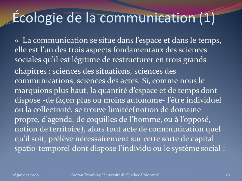 Écologie de la communication (1) « La communication se situe dans lespace et dans le temps, elle est lun des trois aspects fondamentaux des sciences s