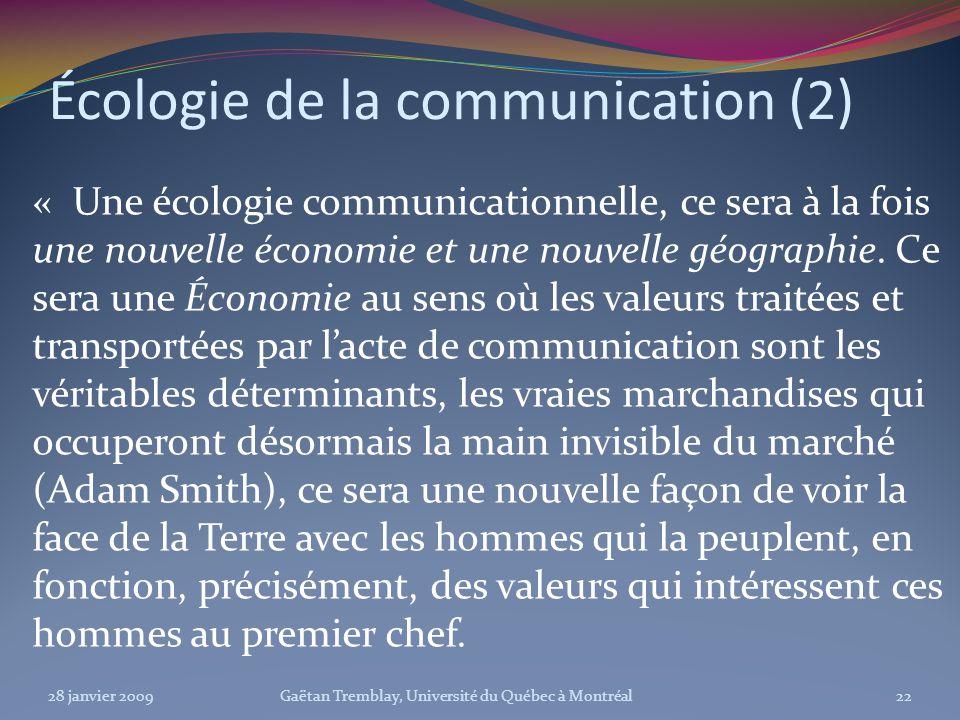 Écologie de la communication (2) « Une écologie communicationnelle, ce sera à la fois une nouvelle économie et une nouvelle géographie. Ce sera une Éc