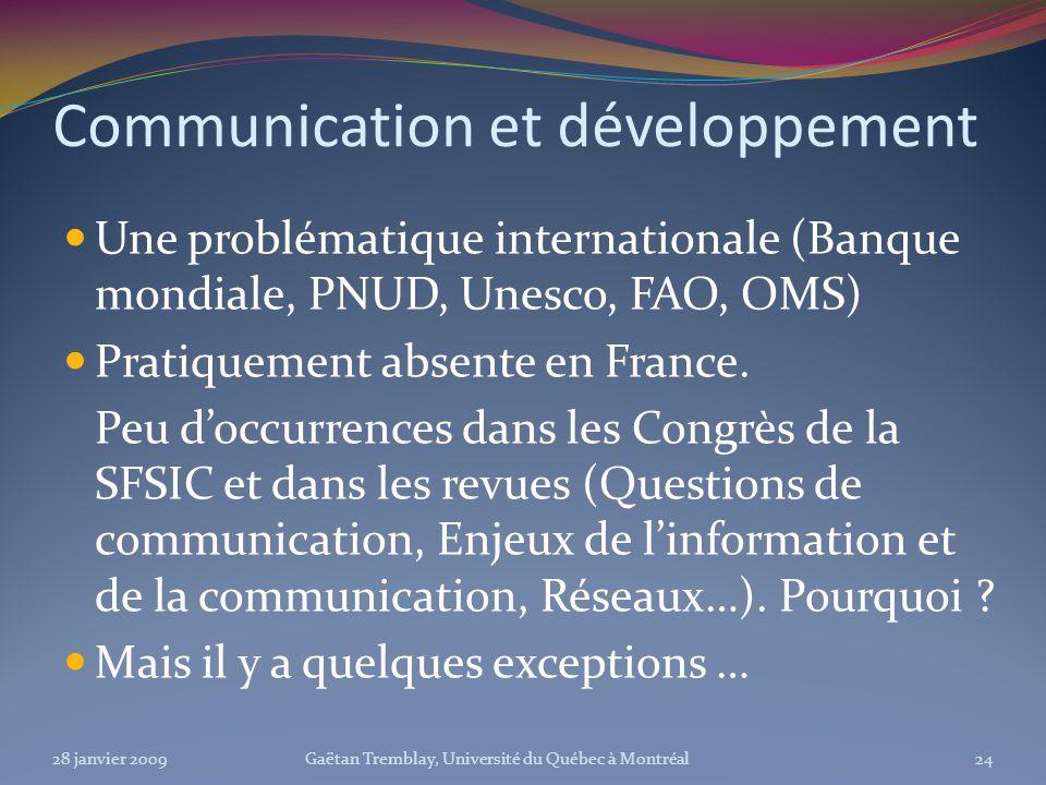 Communication et développement Une problématique internationale (Banque mondiale, PNUD, Unesco, FAO, OMS) Pratiquement absente en France. Peu doccurre