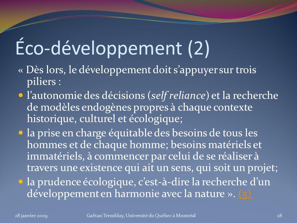 Éco-développement (2) « Dès lors, le développement doit sappuyer sur trois piliers : lautonomie des décisions (self reliance) et la recherche de modèl