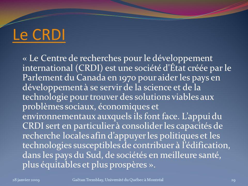 Le CRDI « Le Centre de recherches pour le développement international (CRDI) est une société d'État créée par le Parlement du Canada en 1970 pour aide