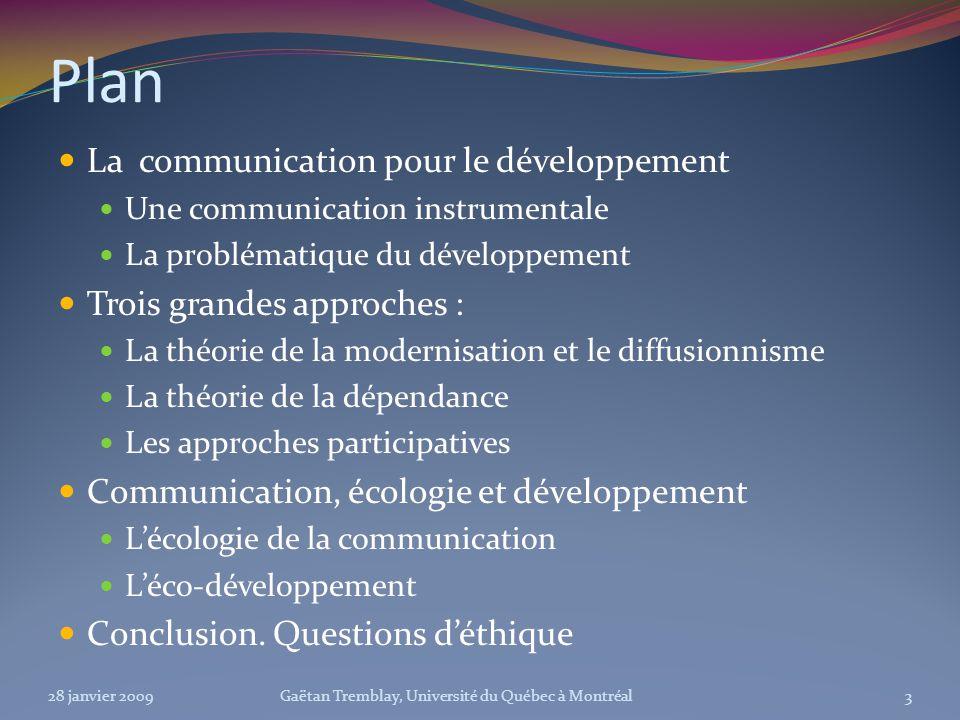 Plan La communication pour le développement Une communication instrumentale La problématique du développement Trois grandes approches : La théorie de