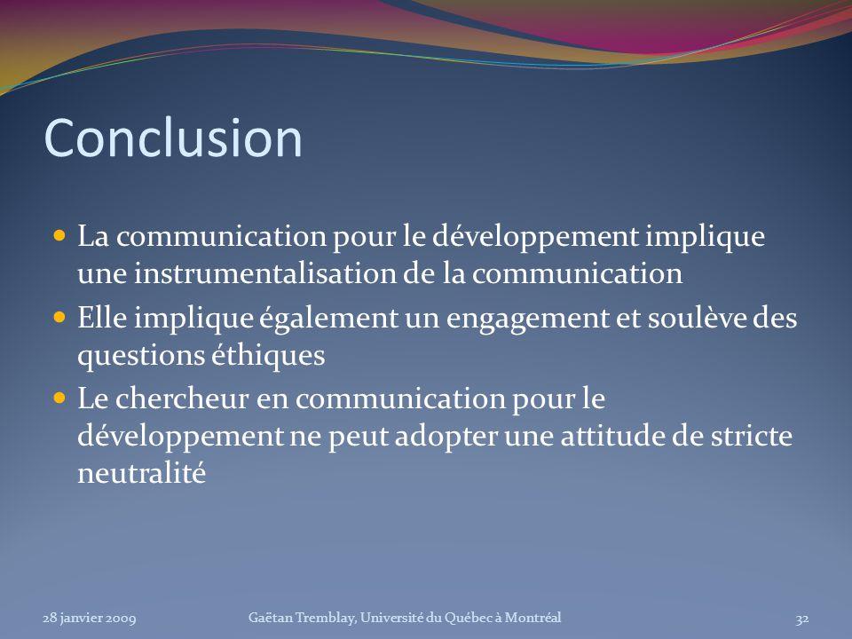 Conclusion La communication pour le développement implique une instrumentalisation de la communication Elle implique également un engagement et soulèv