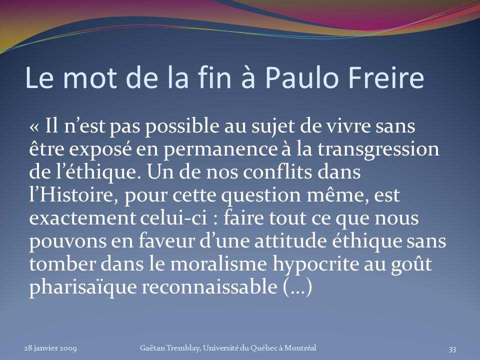 Le mot de la fin à Paulo Freire « Il nest pas possible au sujet de vivre sans être exposé en permanence à la transgression de léthique. Un de nos conf