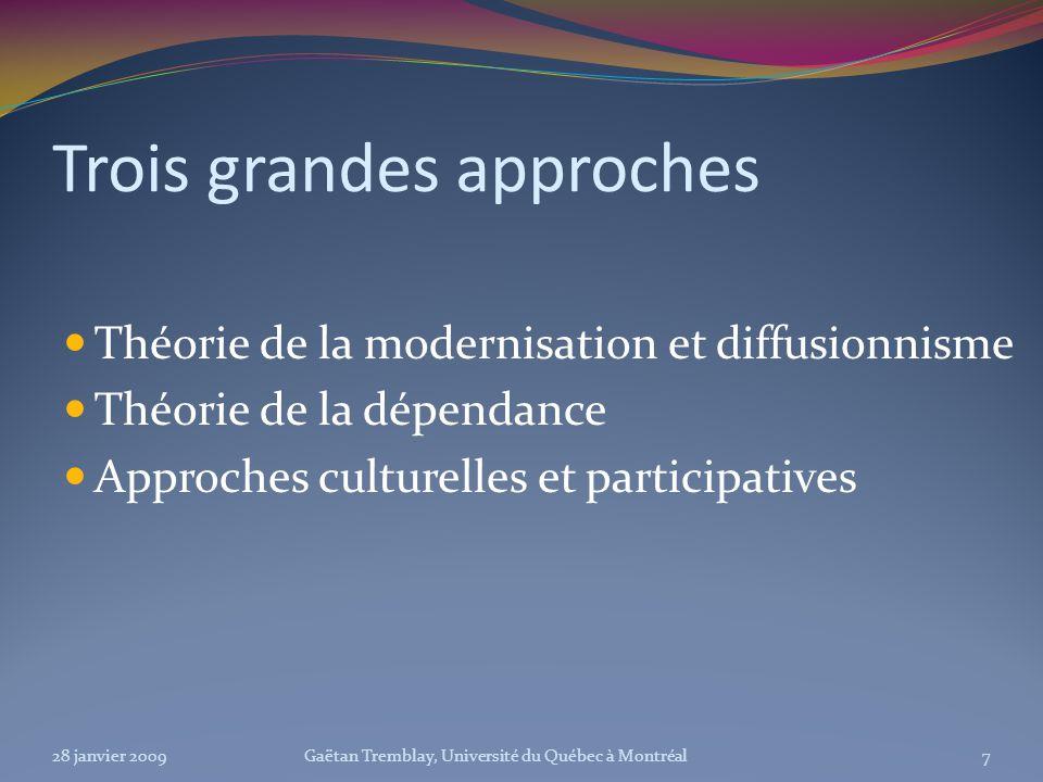 Trois grandes approches Théorie de la modernisation et diffusionnisme Théorie de la dépendance Approches culturelles et participatives 28 janvier 2009