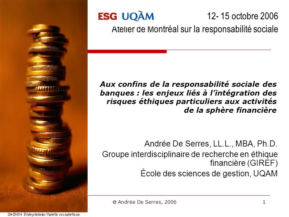 Andrée De Serres, 2006 1 Aux confins de la responsabilité sociale des banques : les enjeux liés à lintégration des risques éthiques particuliers aux a