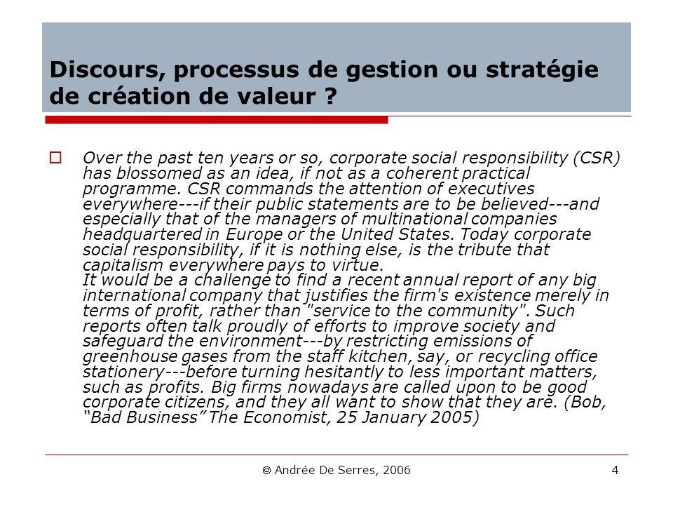 Andrée De Serres, 2006 4 Discours, processus de gestion ou stratégie de création de valeur ? Over the past ten years or so, corporate social responsib