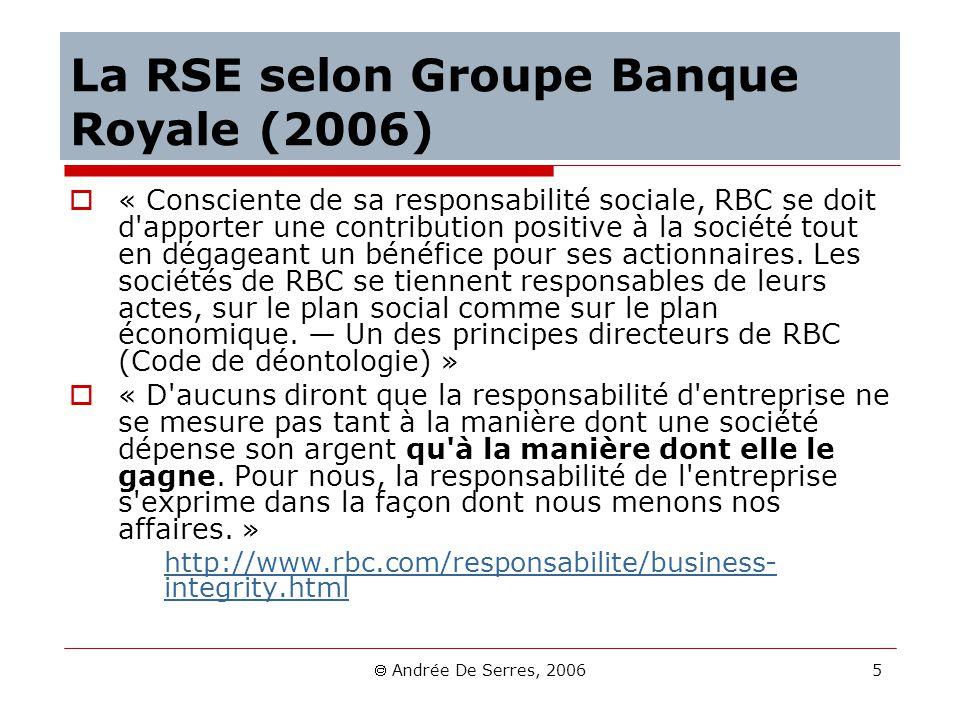 Andrée De Serres, 2006 5 La RSE selon Groupe Banque Royale (2006) « Consciente de sa responsabilité sociale, RBC se doit d'apporter une contribution p