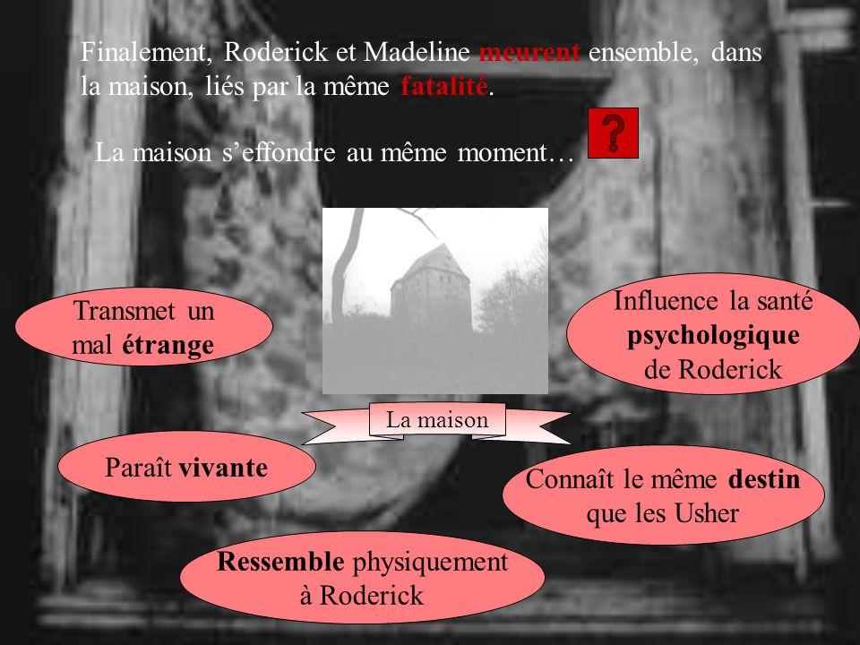 Finalement, Roderick et Madeline meurent ensemble, dans la maison, liés par la même fatalité.
