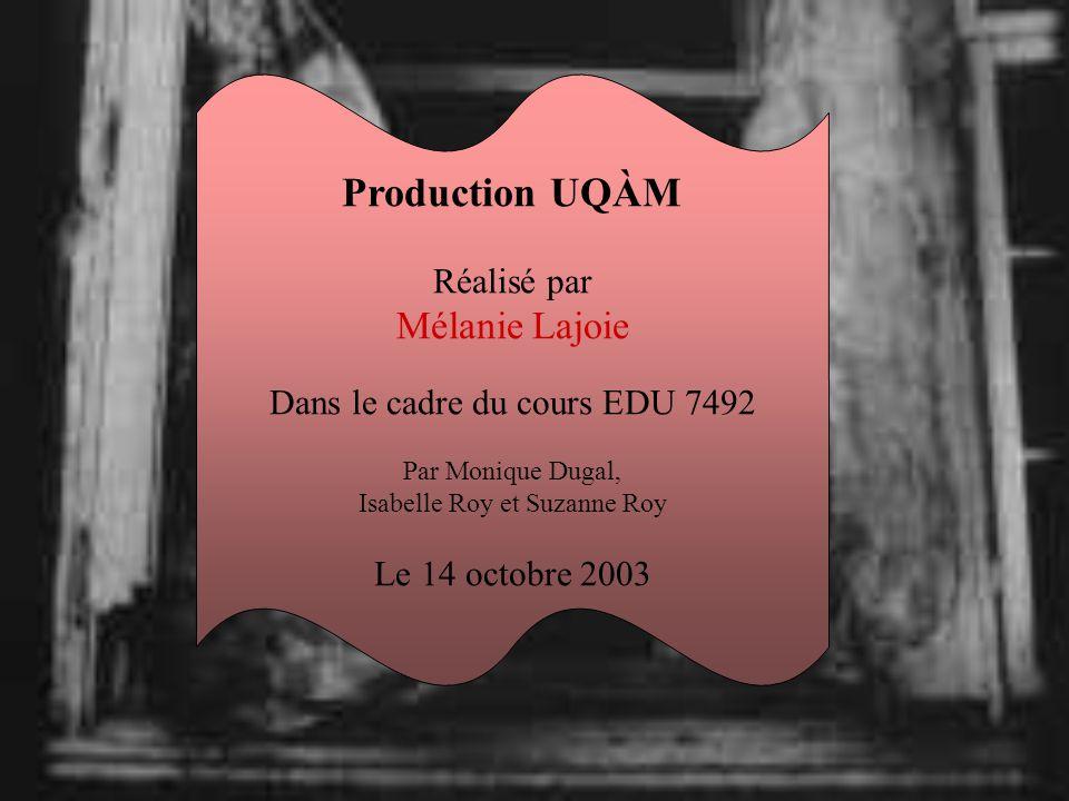 Production UQÀM Réalisé par Mélanie Lajoie Dans le cadre du cours EDU 7492 Par Monique Dugal, Isabelle Roy et Suzanne Roy Le 14 octobre 2003