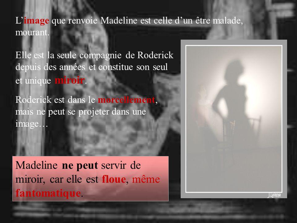 Limage que renvoie Madeline est celle dun être malade, mourant.