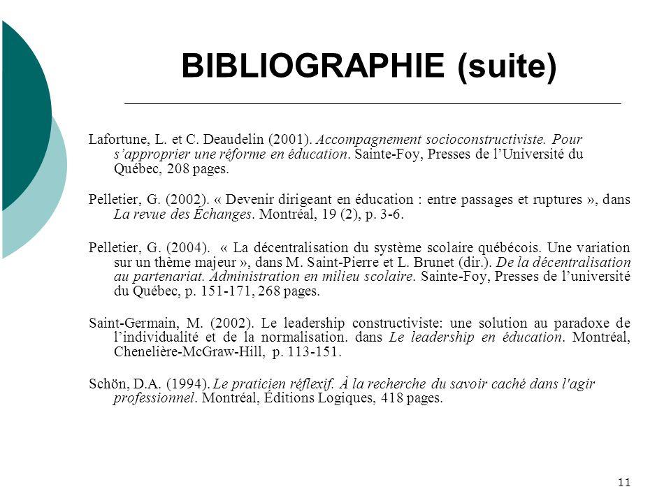 11 BIBLIOGRAPHIE (suite) Lafortune, L. et C. Deaudelin (2001). Accompagnement socioconstructiviste. Pour sapproprier une réforme en éducation. Sainte-
