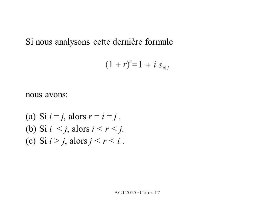 ACT2025 - Cours 17 Si nous analysons cette dernière formule nous avons: (a)Si i = j, alors r = i = j. (b)Si i < j, alors i < r < j. (c)Si i > j, alors