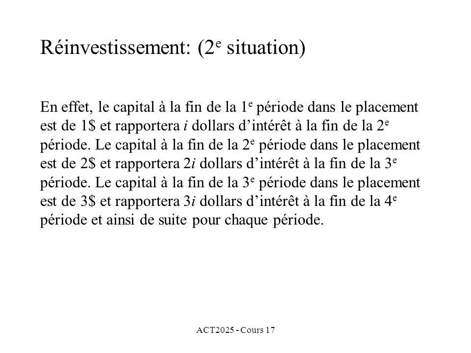 ACT2025 - Cours 17 En effet, le capital à la fin de la 1 e période dans le placement est de 1$ et rapportera i dollars dintérêt à la fin de la 2 e pér