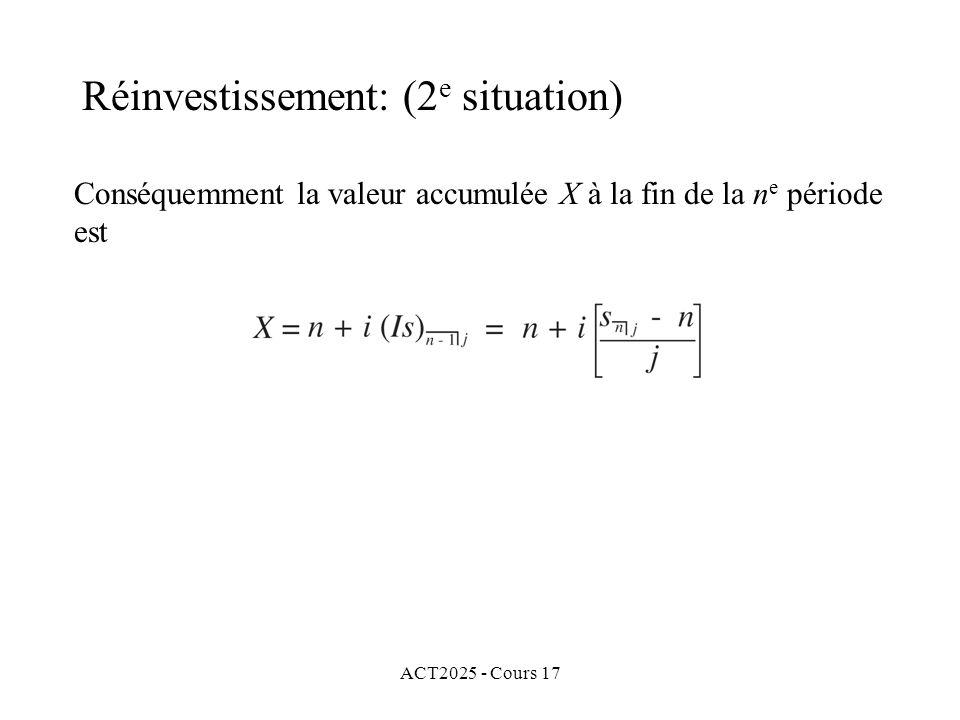 ACT2025 - Cours 17 Conséquemment la valeur accumulée X à la fin de la n e période est Réinvestissement: (2 e situation)